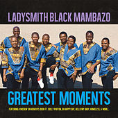 Greatest Moments Of by Ladysmith Black Mambazo