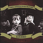Rebels, Rogues & Sworn Brothers by Lucero