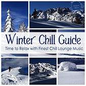 Winter Chill Guide (Time to Relax with Finest Chill Lounge Music) by Various Artists