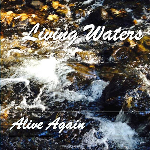 Alive Again - Single by Living Waters