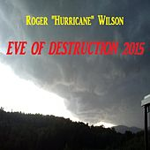 Eve of Destruction 2015 by Roger Hurricane Wilson
