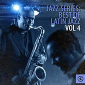 Jazz Series - Best of Latin Jazz, Vol. 4 by Various Artists