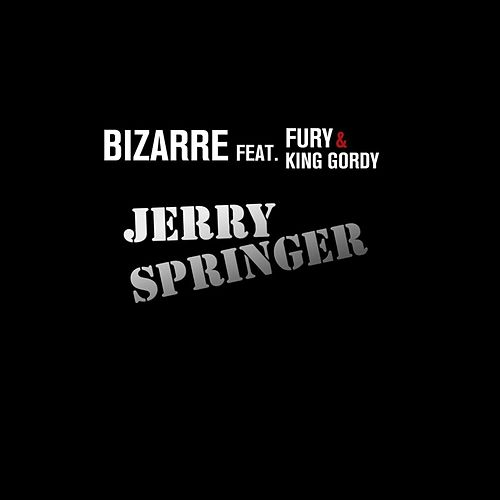Jerry Springer (feat. Fury & King Gordy) by Bizarre