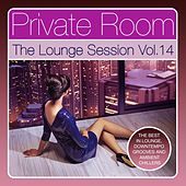 Private Room - The Lounge Session, Vol. 14 (The Best in Lounge, Downtempo Grooves and Ambient Chillers) by Various Artists