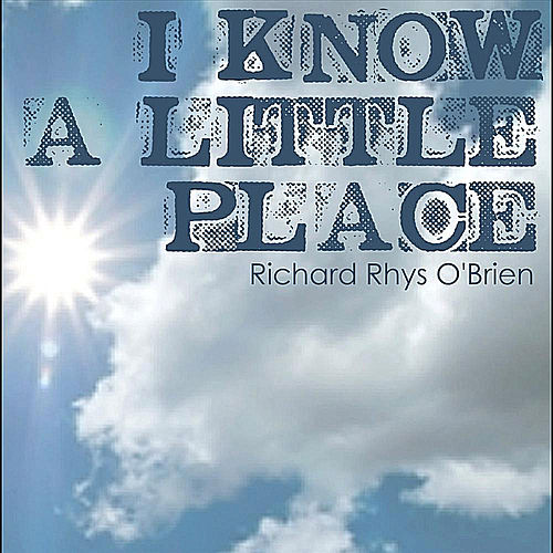 I Know a Little Place by Richard Rhys O'Brien