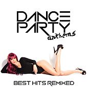 Dance Party Anthems: Best Hits Remixed by Various Artists