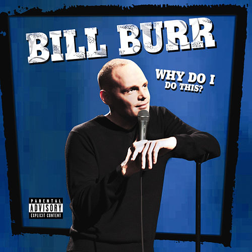 Why Do I Do This by Bill Burr