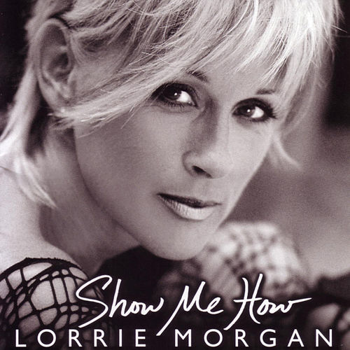 Show Me How by Lorrie Morgan