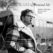 Remind Me (Quebec Antique Electronic Remix) by Michael Blake