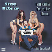 Too Much Man For One Woman...And Other Lies! by Steve McGrew