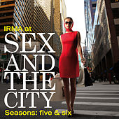 Irma at Sex and the City (Seasons Five, Six) by Various Artists