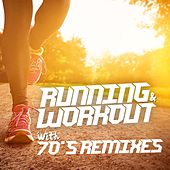 Running and Workout with 70's Remixes by Various Artists