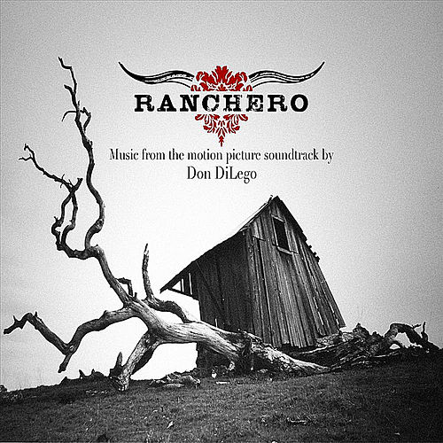 Ranchero (Original Motion Picture Soundtrack) by Don DiLego