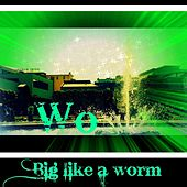 Big Like a Worm by WOW