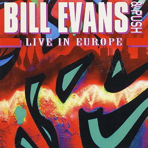 Live in Europe by Bill Evans & Push