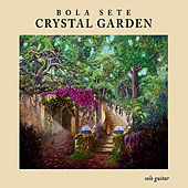 Crystal Garden by Bola Sete