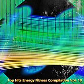 Top Hits Energy Fitness Compilation, Vol. 10 (60 Super Hits for Fitness, Workout and Running) by Various Artists