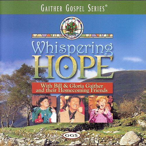 Whispering Hope by Bill & Gloria Gaither