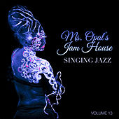 Ms. Opal's Jam House: Singing Jazz, Vol. 13 by Various Artists