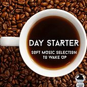 Day Starter (Soft Music Selection to Wake Up) by Various Artists