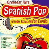 Greatest Hits Spanish Pop, Grandes Éxitos del Pop Español by Various Artists