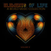 Elements of Life: A World Music Collection, Vol. 9 by Various Artists