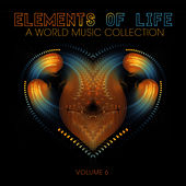 Elements of Life: A World Music Collection, Vol. 6 by Various Artists
