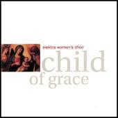 Child of Grace by Elektra Women's Choir