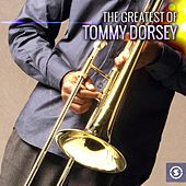 The Greatest of Tommy Dorsey by Tommy Dorsey