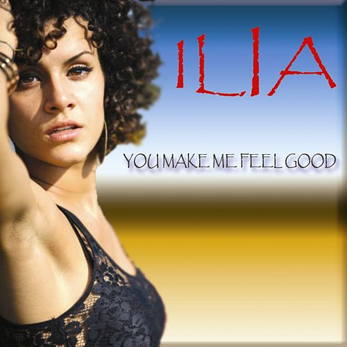 You Make Me Feel Good by Ilia