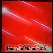 House in Miami 2015 (40 Top Songs for DJs) by Various Artists