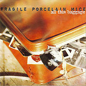 All This Baggage by Fragile Porcelain Mice