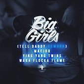 Big Girls (Tell Daddy Rework) (Feat. Ying Yang Twins & Waka Flocka Flame) by Maejor