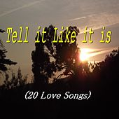 Tell It Like It Is (20 Love Songs) von Various Artists
