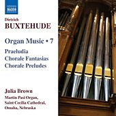 BUXTEHUDE: Organ Music, Vol. 7 by Julia Brown