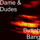 Buttah Bang by Dame