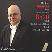 Mordecai Shehori Plays J. S. Bach, Vol. 1: The Well-Tempered Clavier, Book 1, Preludes & Fugues 1-12 by Mordecai Shehori