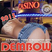 Dembow 2015 (30 Big Dembow, Twerk & Reggaeton Hits) by Various Artists