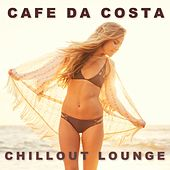 Cafe da Costa Chillout Lounge by Various Artists