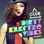 Dirty Electro Vibes, Vol. 8 by Various Artists