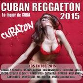 CUBAN REGGAETON 2015 - CUBATON 2015 (Lo Mejor de Cuba - Los Exitos 2015) by Various Artists