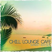 Chill Lounge Cafe (Sunset Edition) by Various Artists