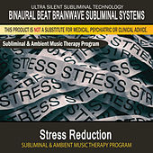 Stress Reduction - Subliminal and Ambient Music Therapy by Binaural Beat Brainwave Subliminal Systems