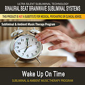 Wake Up On Time - Subliminal and Ambient Music Therapy by Binaural Beat Brainwave Subliminal Systems
