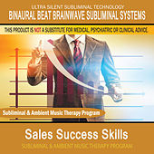 Sales Success Skills - Subliminal and Ambient Music Therapy by Binaural Beat Brainwave Subliminal Systems