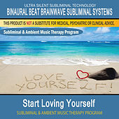 Start Loving Yourself - Subliminal and Ambient Music Therapy by Binaural Beat Brainwave Subliminal Systems