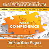 Self-Confidence Program - Subliminal and Ambient Music Therapy by Binaural Beat Brainwave Subliminal Systems