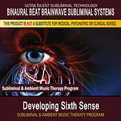 Developing Sixth Sense - Subliminal and Ambient Music Therapy by Binaural Beat Brainwave Subliminal Systems