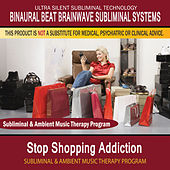 Stop Shopping Addiction - Subliminal and Ambient Music Therapy by Binaural Beat Brainwave Subliminal Systems