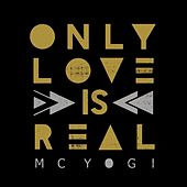 Only Love is Real by MC Yogi